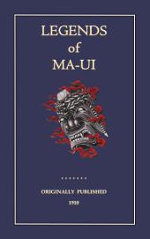 THE LEGENDS OF MAUI: 15 Poynesian and Maori tales detailing the exploits of the demi god Maui