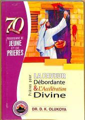 70 Jours Programme de Jeune et de Prieres 2016: Prieres pour la faveur debordante & l'acceleration divine