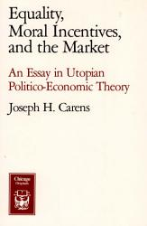 Equality Moral Incentives And The Market Book PDF