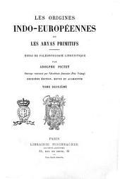 Les origines indo-européennes, ou Les Aryas primitifs essai de paléontologie linguistique par Adolphe Pictet: Volume2
