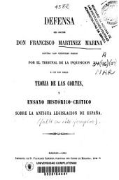 """Defensa del doctor don Francisco Martínez Marina contra las censuras dadas por el Tribunal de la Inquisición a sus obras """"Teoría de las Cortes"""" y """"Ensayo histórico-crítico"""" sobre la antigua legislación de España"""
