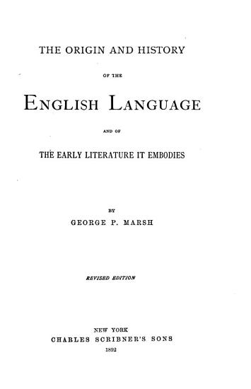 The Origin and History of the English Language and of the Early Literature it Embodies PDF
