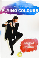 Flying colours  Il manuale dei Jethro Tull