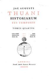 Jac. Augusti Thuani Historiarum Sui Temporis Tomus Primus (- Septimus): Tomus quartus. Lib. 74. 99. 1581. 1590. Hen. 3. Hen. 4, Volume 1, Issue 4