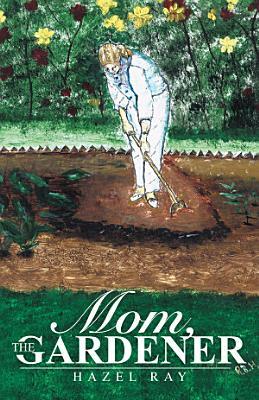 Mom  the Gardener PDF