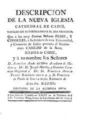 Descripcion de la nueva Iglesia Cathedral de Cadiz y estado de su fabrica hasta el dia presente
