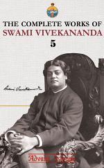 The Complete Works of Swami Vivekananda - Volume 5