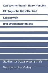 Ökologische Betroffenheit, Lebenswelt und Wahlentscheidung: Plädoyer für eine neue Perspektive der Wahlforschung am Beispiel der Bundestagswahl 1983