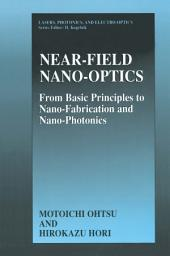 Near-Field Nano-Optics: From Basic Principles to Nano-Fabrication and Nano-Photonics