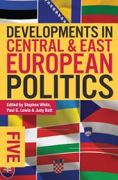 Developments in Central and East European Politics 5: Edition 5