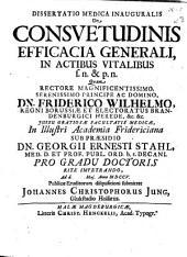 Dissertatio medica inauguralis De consuetudinis efficacia generali in actibus vitalibus ...