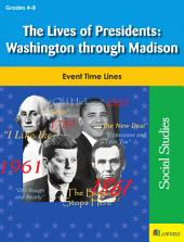 The Lives of Presidents: Washington through Madison: Event Time Lines