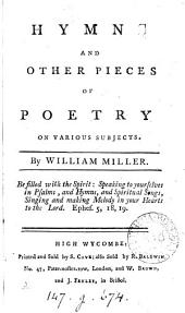 Hymns and Other Pieces of Poetry on Various Subjects: By William Miller