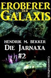 Die Jarnaxa, Teil 2 (Eroberer der Galaxis): Zweiter Teil des SF-Serials
