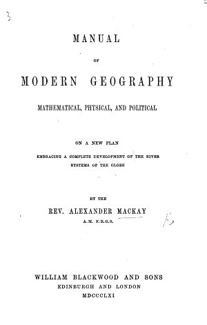Manual of Modern Geography  mathematical  physical and political on a new plan  embracing a complete development of the River Systems of the Globe