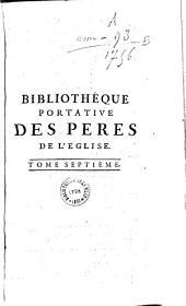 Bibliothèque portative des Pères de l'église qui renferme l'histoire abrégée de leur vie...: ouvrage utile à M.m. les écclésiastiques...