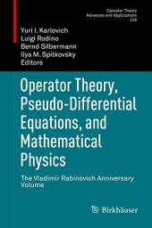 Operator Theory, Pseudo-Differential Equations, and Mathematical Physics: The Vladimir Rabinovich Anniversary Volume