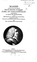 Maxims Selected from the Writings of Philip Dormer Stanhope Earl of Chesterfield  Comprehending a Plan of Education  on the Principles of Virtue and Politeness  and Calculated to Form the Man of Honour  the Man of Virtue  and the Accomplished Gentleman PDF