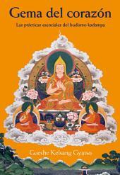 Gema del corazón: Las prácticas esenciales del budismo kadampa