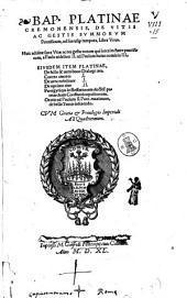 Bap. Platinae Cremonensis, De vitis ac gestis summorum Pontificum, ad sua usque tempora, liber vnus. Huic additae sunt vitae ac res gestae eorum qui interim fuere pontificum, a Paulo uidelicet 2. ad Paulum huius nominis 3. Eiusdem item Platinae, De falso & uero bono dialogi tres. Contra amores 1. De uera nobilitate 1. De optimo ciue 2. Panegyricus in Bessarionem ... Oratio ad Paulum 2. Pont. maximum, de bello Turcis inferendo