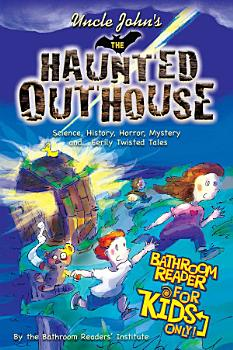Uncle John s The Haunted Outhouse Bathroom Reader For Kids Only  PDF