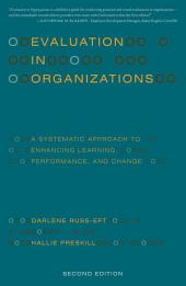 Evaluation in Organizations: A Systematic Approach to Enhancing Learning, Performance, and Change