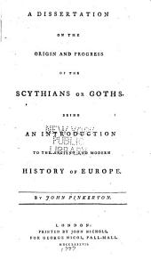 A dissertation on the origin and progress of the Scythians or Goths: Being an introduction to the ancient and modern history of Europe