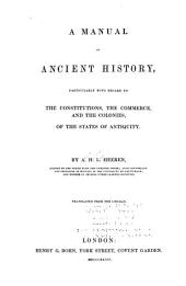A Manual of Ancient History, Particularly with Regard to the Constitutions: The Commerce, and the Colonies, of the States of Antiquity