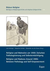 Religion und Wahnsinn um 1900  Zwischen Pathologisierung und Selbsterm  chtigung   Religion and Madness Around 1900  Between Pathology and Self Empowerment PDF
