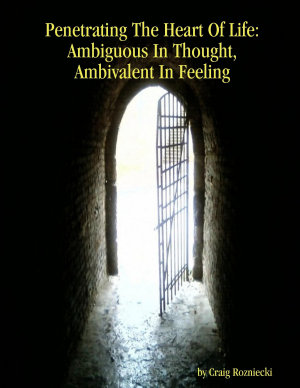 Penetrating The Heart Of Life  Ambiguous In Thought  Ambivalent In Feeling PDF