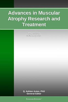 Advances in Muscular Atrophy Research and Treatment: 2012 Edition