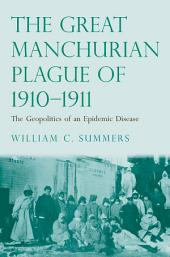 The Great Manchurian Plague of 1910-1911: The Geopolitics of an Epidemic Disease