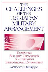 The Challenges of the U. S. -Japan Military Arrangement: Competing Security Transitions in a Changing International Environment