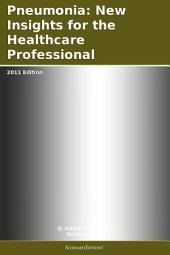 Pneumonia: New Insights for the Healthcare Professional: 2011 Edition
