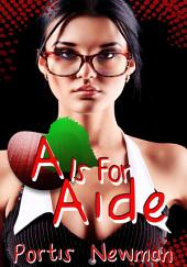 A Is For Aide : Erotic Sex Story: (Adults Only Erotica)