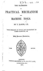 The Elements of Practical Mechanism and Machine Tools ... With Remarks on Tools and Machinery by James Nasmyth ... Third Edition