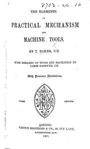 The Elements of Practical Mechanism and Machine Tools     With Remarks on Tools and Machinery by James Nasmyth     Third Edition PDF
