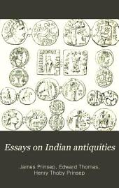 Essays on Indian antiquities: historic, numismatic, and palæographic, Volume 1
