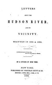 Letters about the Hudson River: And Its Vicinity. Written in 1835 & 1836 ...