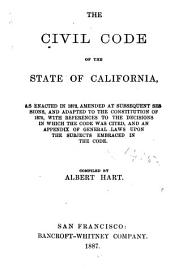 The Civil Code of the State of California: As Enacted in 1872, Amended at Subsequent Sessions, and Adapted to the Constitution of 1879, with References to the Decisions in which the Code was Cited, and an Appendix of General Laws Upon the Subjects Embraced in the Code