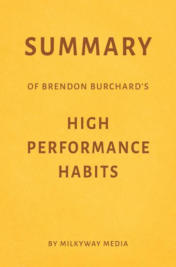 Summary of Brendon Burchard   s High Performance Habits by Milkyway Media PDF