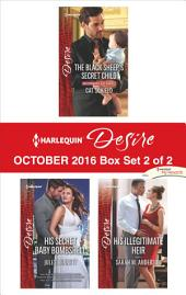 Harlequin Desire October 2016 - Box Set 2 of 2: The Black Sheep's Secret Child\His Secret Baby Bombshell\His Illegitimate Heir