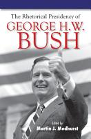 The Rhetorical Presidency of George H  W  Bush PDF