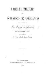 O Brazil e a Inglaterra, ou o trafico de Africanos. Precedido de uma carta do Conselheiro J. F. de Castilho Barreto e Noronha