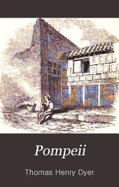 Pompeii: Its History, Buildings, and Antiquities. An Account of the Destruction of the City, with a Full Description of the Remains, and of the Recent Excavations, and Also an Itinerary for Visitors
