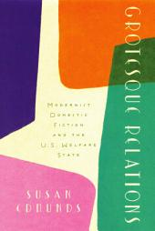 Grotesque Relations: Modernist Domestic Fiction and the U.S. Welfare State