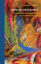 Verlust der Selbst-Grenzen: Entwurf einer interdisziplinären Theorie der Schizophrenie