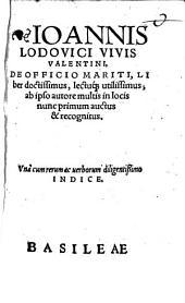 Ioannis Lodovici Vivis Valentini, De Officio Mariti, Liber doctissimus, lectuq[ue] utilissimus: Vna cum rerum ac uerborum diligentißimo Indice