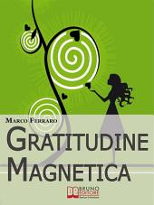 Gratitudine Magnetica. Ringraziare per Ottenere Tutto ciò che Vuoi con la Legge di Attrazione. (Ebook Italiano - Anteprima Gratis): Ringraziare per Ottenere Tutto ciò che Vuoi con la Legge di Attrazione