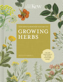 The Kew Gardener's Guide to Growing Herbs